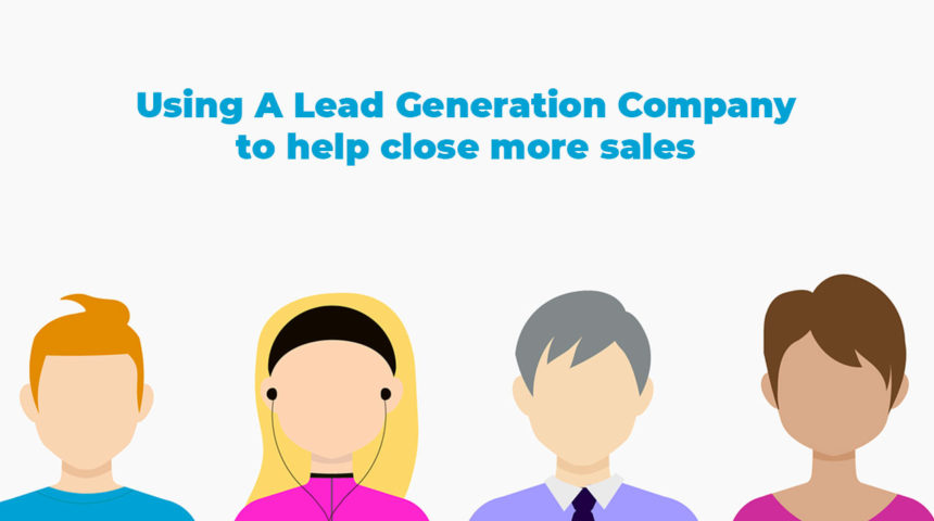 Close Sales With A Lead Generation Company
